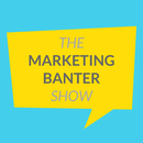 The Marketing Banter Show